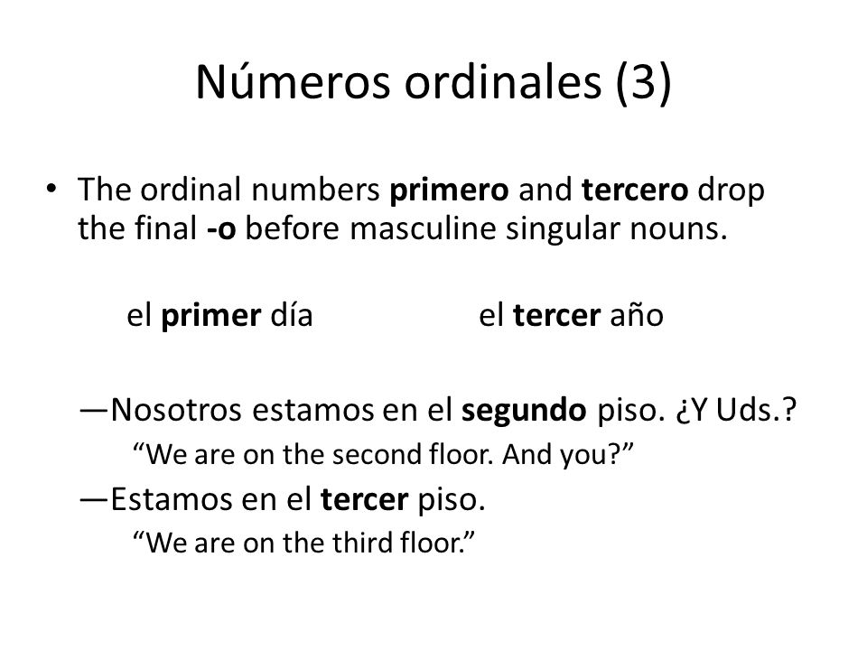 Números ordinales (3) The ordinal numbers primero and tercero drop the final -o before masculine singular nouns.