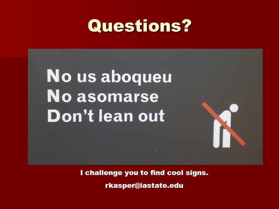 Questions I challenge you to find cool signs. rkasper@iastate.edu
