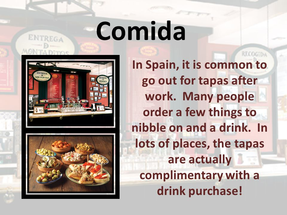 Comida In Spain, it is common to go out for tapas after work.