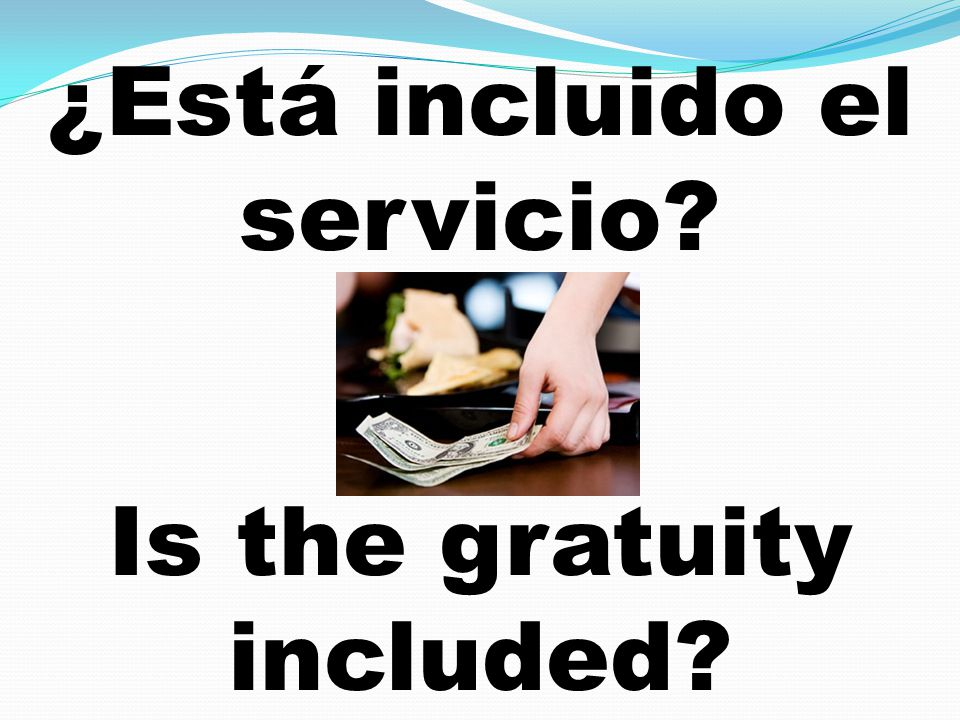 ¿Está incluido el servicio Is the gratuity included