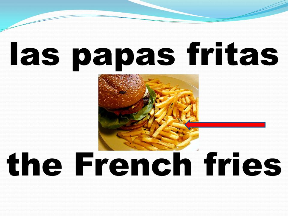 las papas fritas the French fries