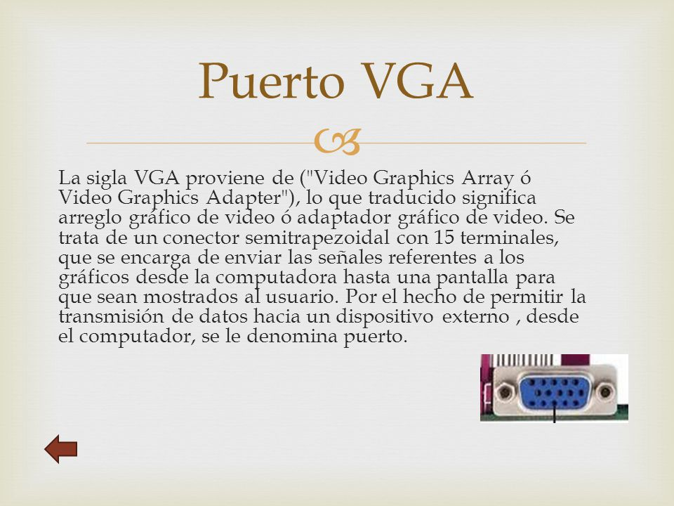  La sigla VGA proviene de ( Video Graphics Array ó Video Graphics Adapter ), lo que traducido significa arreglo gráfico de video ó adaptador gráfico de video.