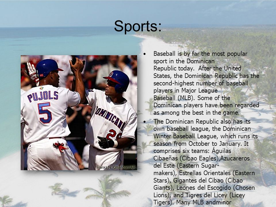 Sports: Baseball is by far the most popular sport in the Dominican Republic today.