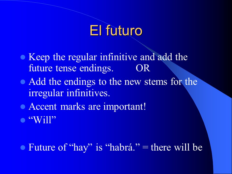 El futuro Keep the regular infinitive and add the future tense endings.OR Add the endings to the new stems for the irregular infinitives.