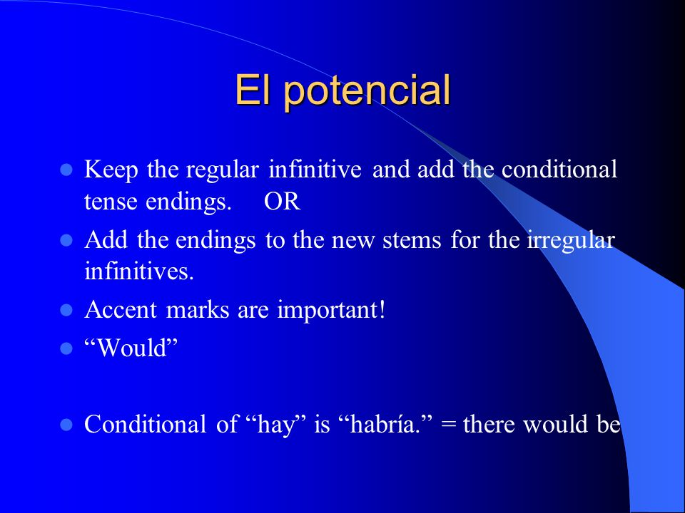 El potencial Keep the regular infinitive and add the conditional tense endings.OR Add the endings to the new stems for the irregular infinitives.