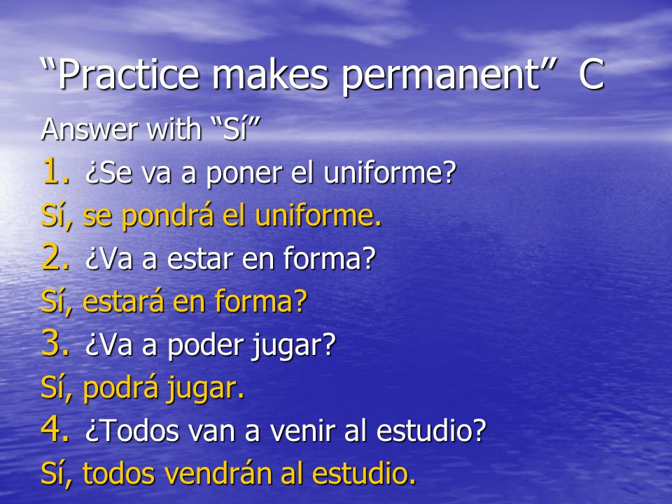 Practice makes permanent C Answer with Sí 1. ¿Se va a poner el uniforme.