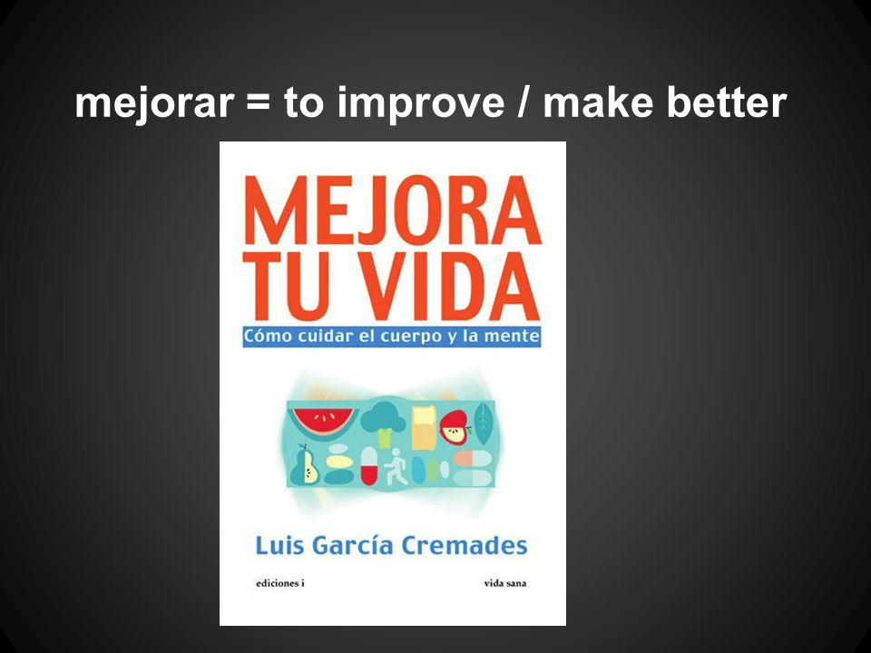 mejorar = to improve / make better
