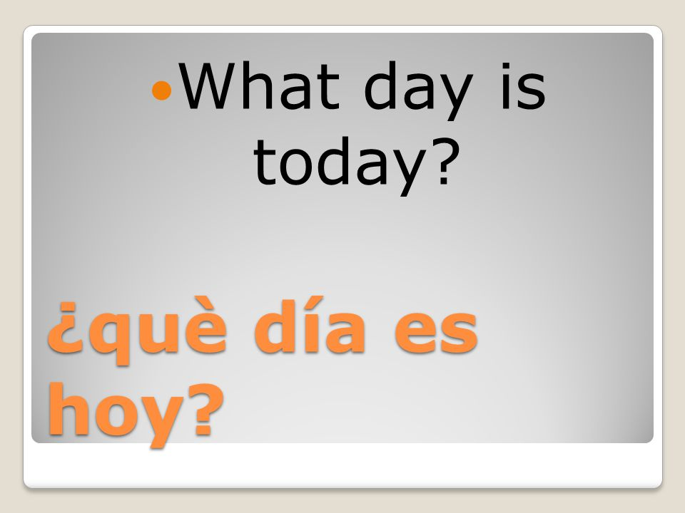 ¿què día es hoy What day is today
