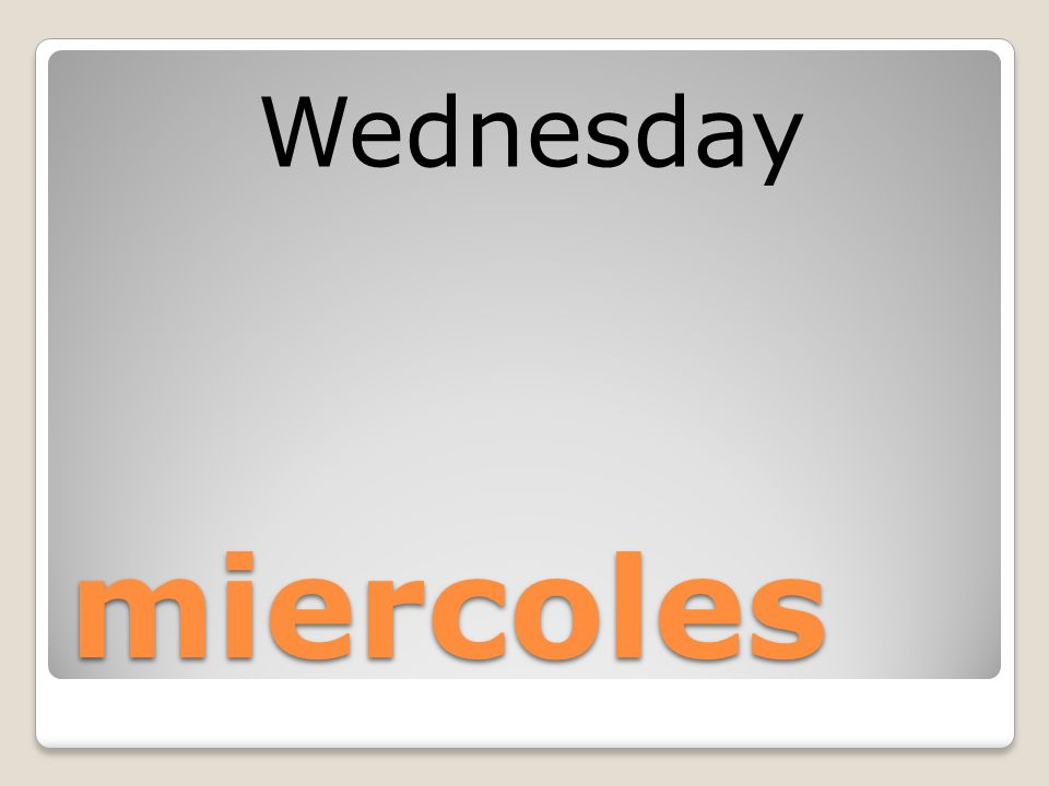 miercoles Wednesday