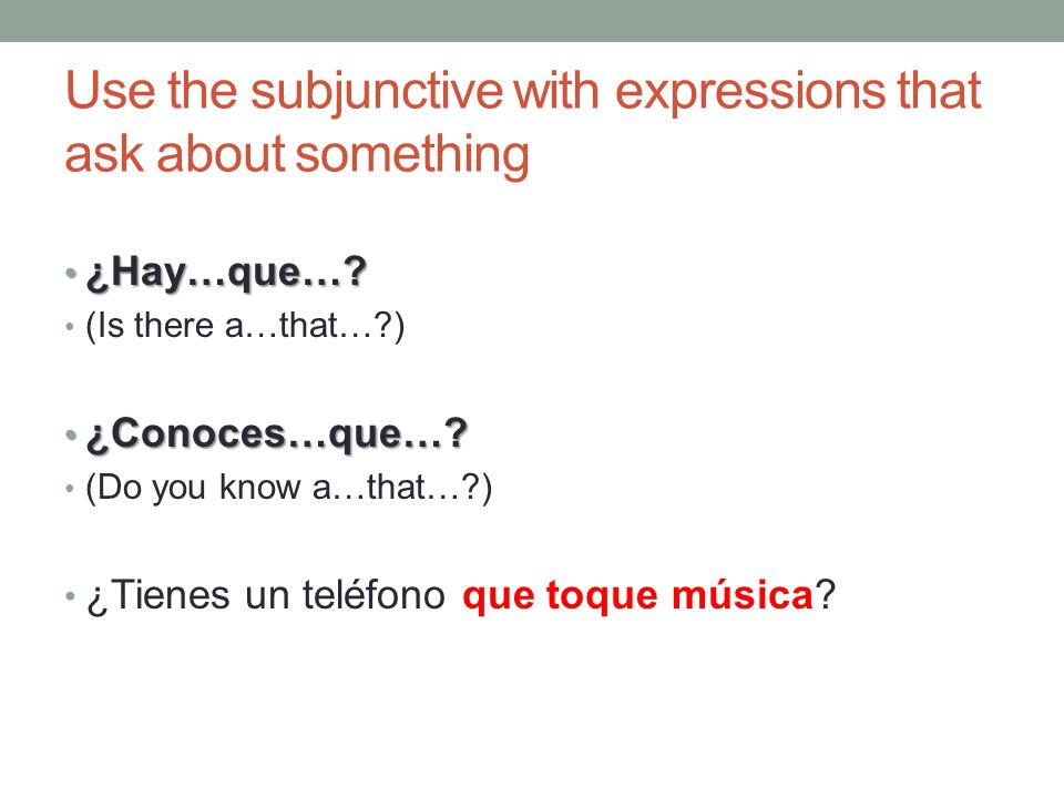 Use the subjunctive with expressions that ask about something ¿Hay…que….