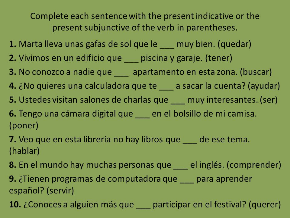 Complete each sentence with the present indicative or the present subjunctive of the verb in parentheses.