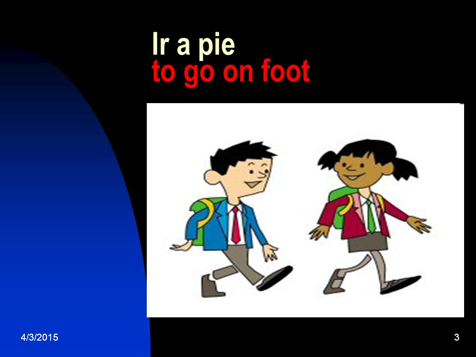 4/3/20153 Ir a pie to go on foot