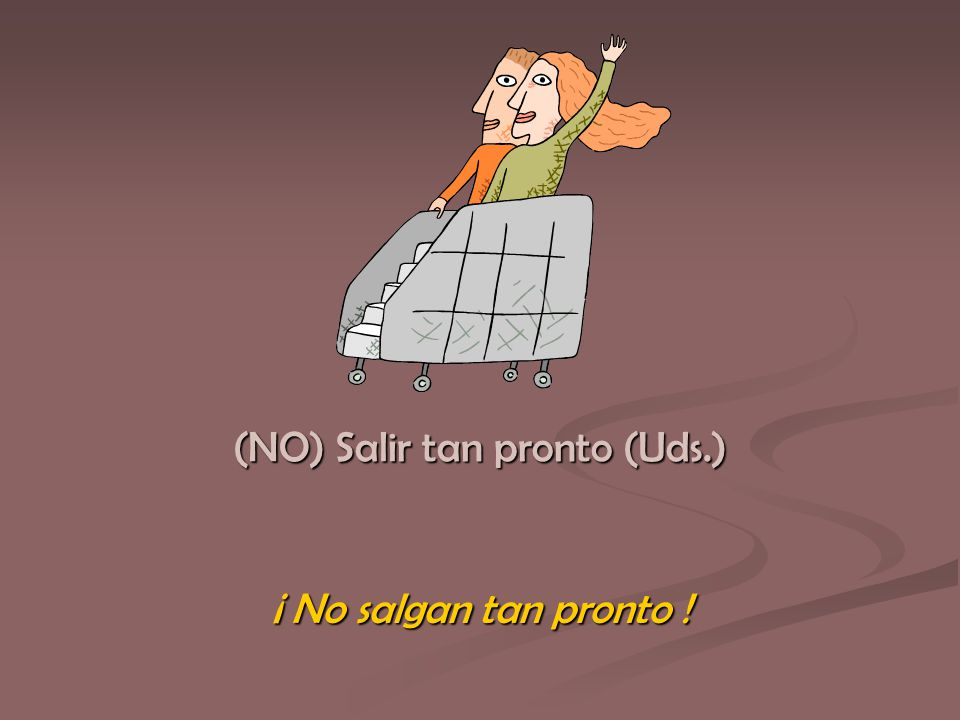 ¡ No salgan tan pronto !