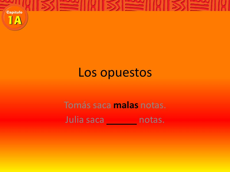 Los opuestos Write the opposite in Spanish. tarde a tiempo