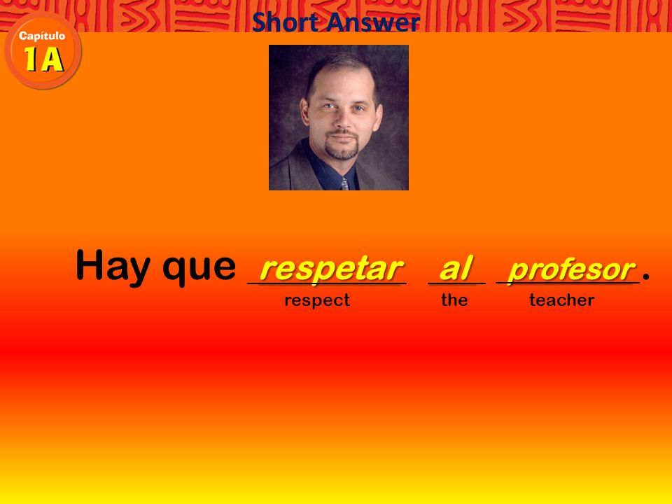 Hay que. respect the teacher Short Answer