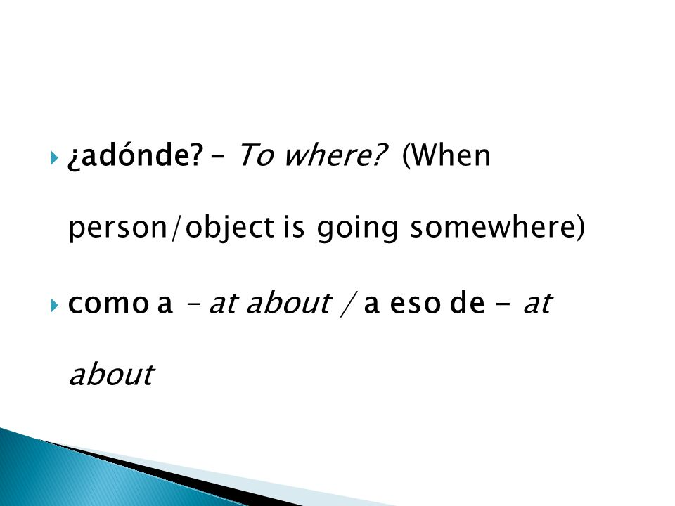  ¿adónde. – To where.