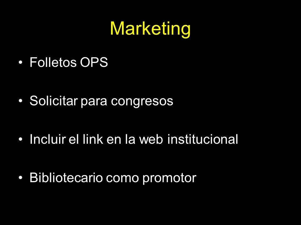 Marketing Folletos OPS Solicitar para congresos Incluir el link en la web institucional Bibliotecario como promotor