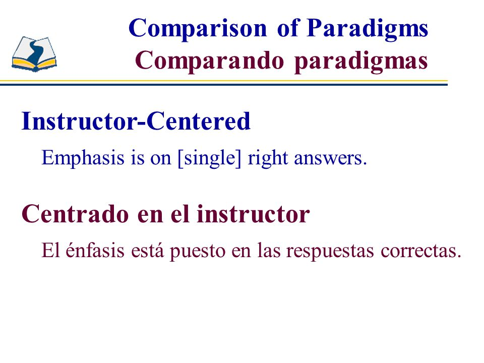 Instructor-Centered Emphasis is on [single] right answers.