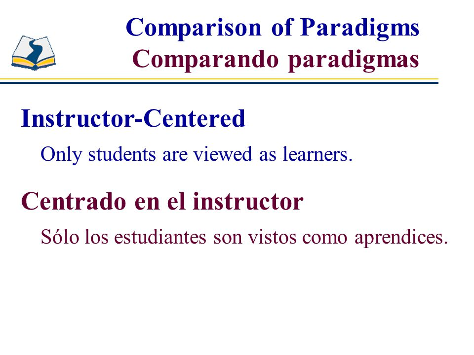 Instructor-Centered Only students are viewed as learners.