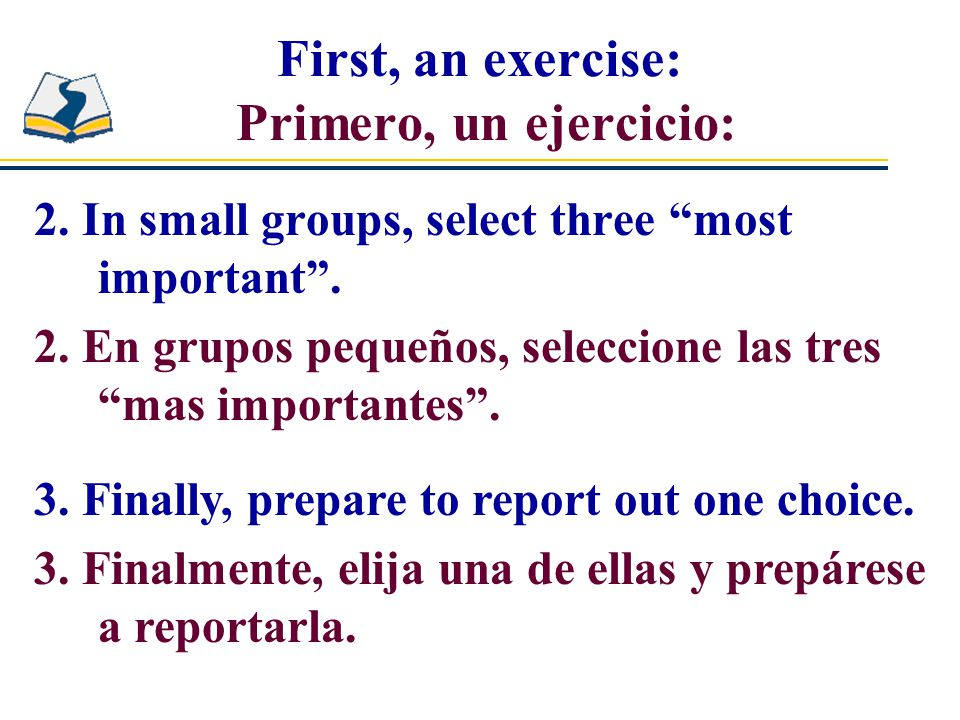 First, an exercise: Primero, un ejercicio: 2. In small groups, select three most important .