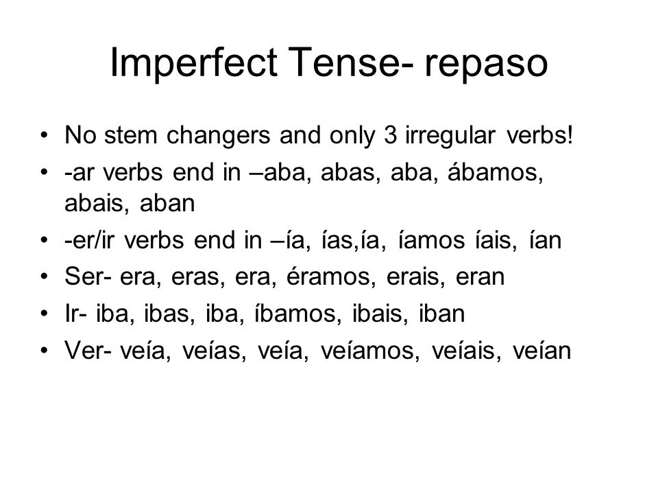 Imperfect Tense- repaso No stem changers and only 3 irregular verbs.