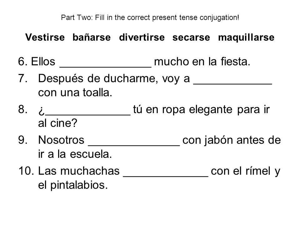 Part Two: Fill in the correct present tense conjugation.