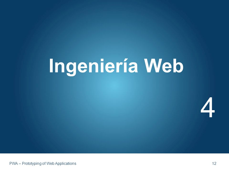 Ingeniería Web 4 PWA – Prototyping of Web Applications 12