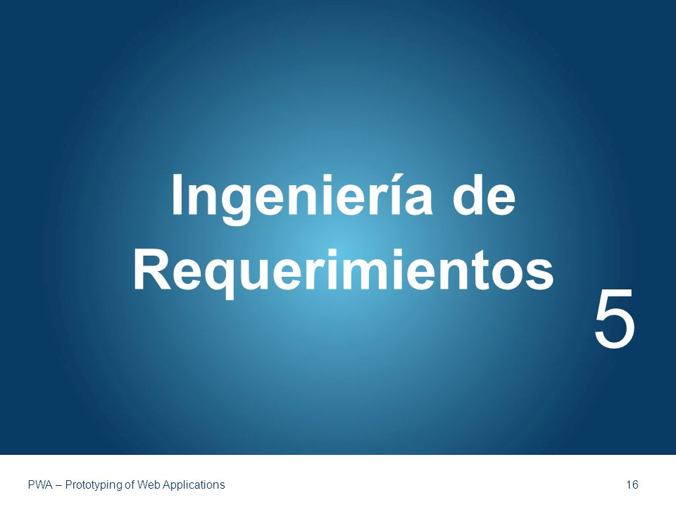 Ingeniería de Requerimientos 5 PWA – Prototyping of Web Applications 16
