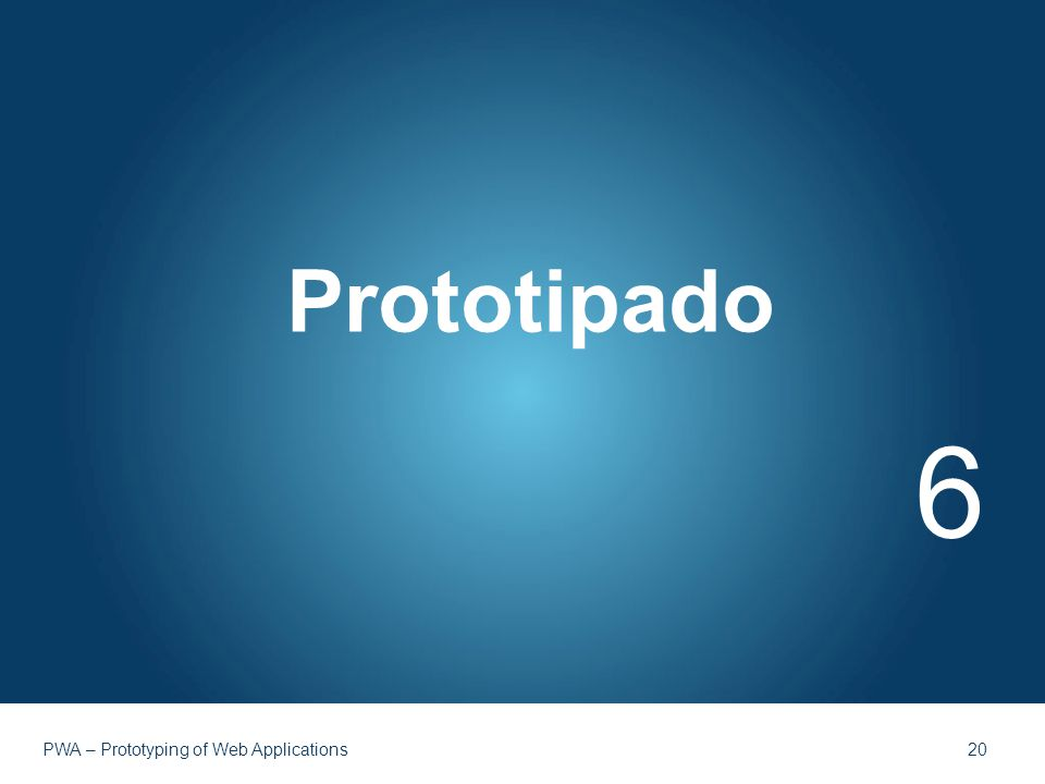Prototipado 6 PWA – Prototyping of Web Applications 20