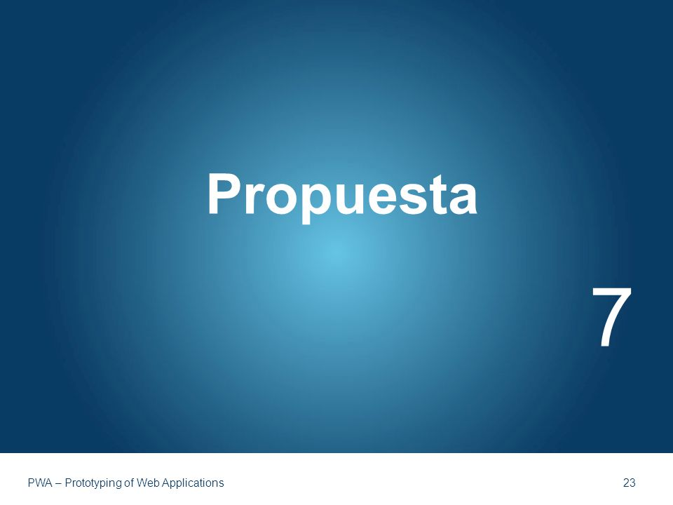 Propuesta 7 PWA – Prototyping of Web Applications 23