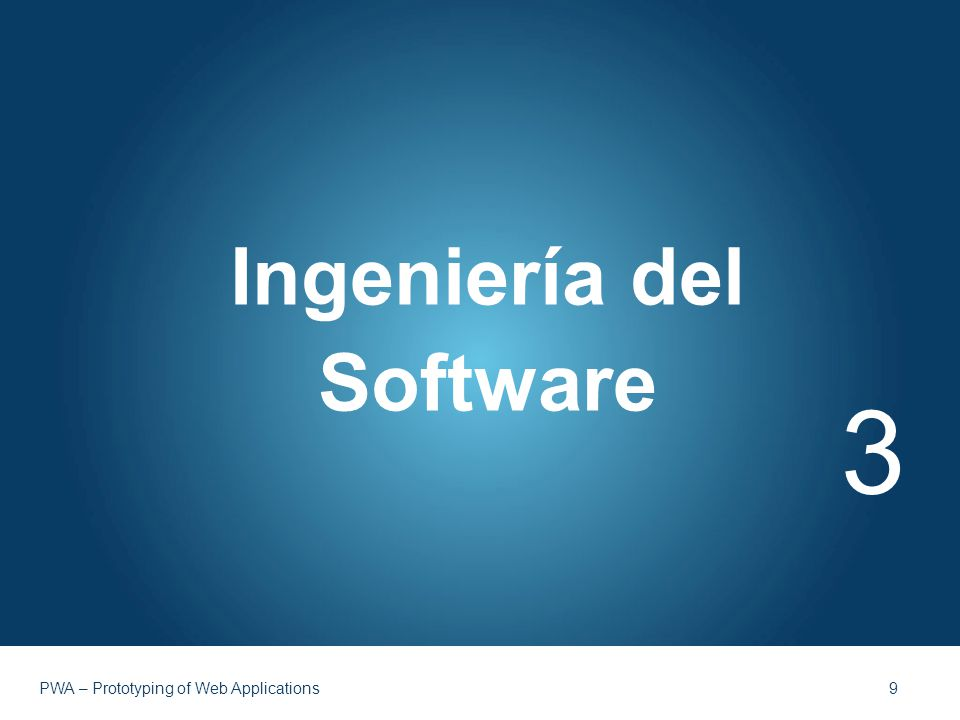 Ingeniería del Software 3 PWA – Prototyping of Web Applications 9