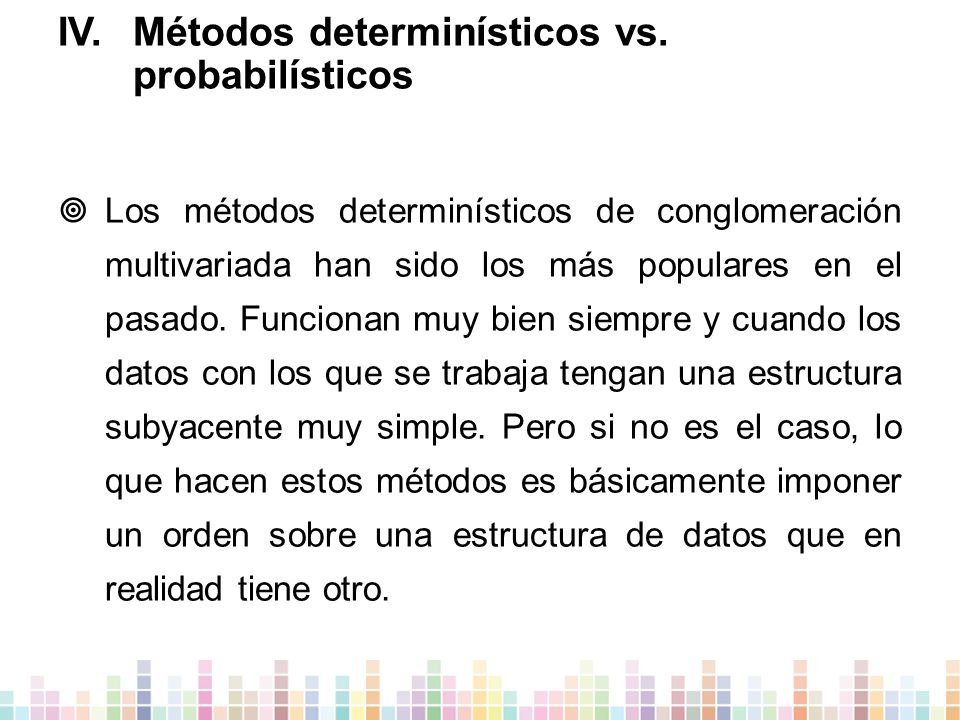 IV.Métodos determinísticos vs.