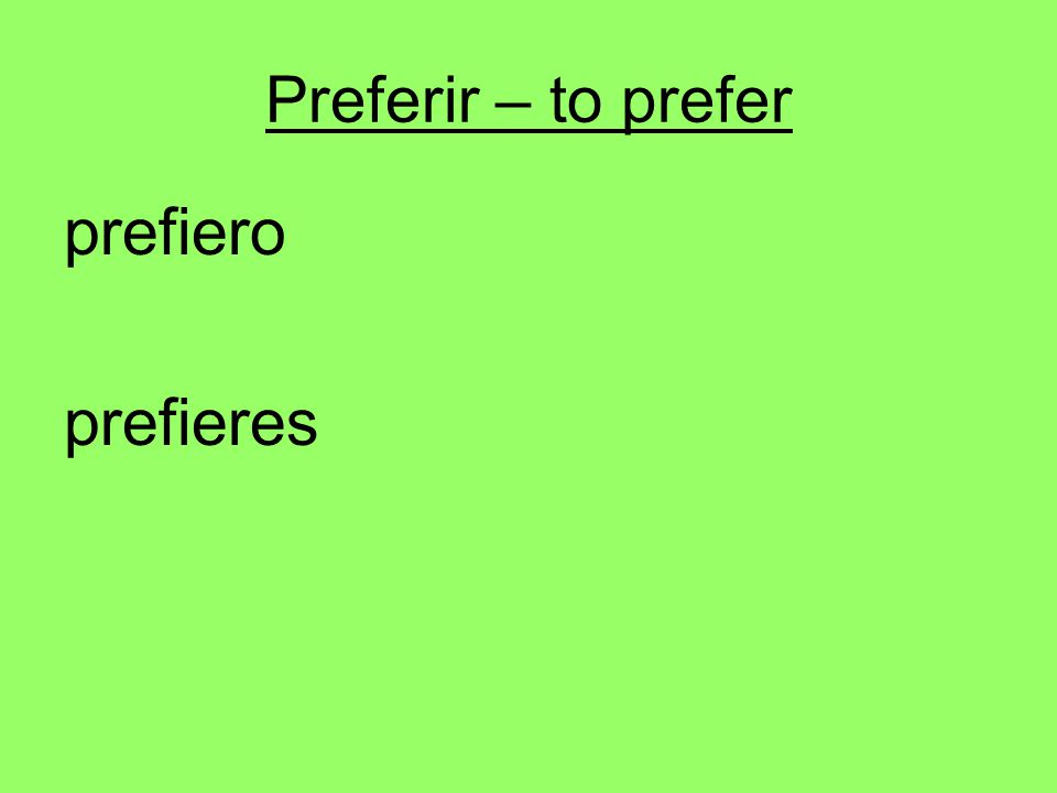 Preferir – to prefer prefiero prefieres