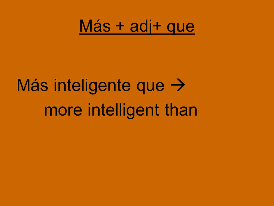 Más + adj+ que Más inteligente que  more intelligent than