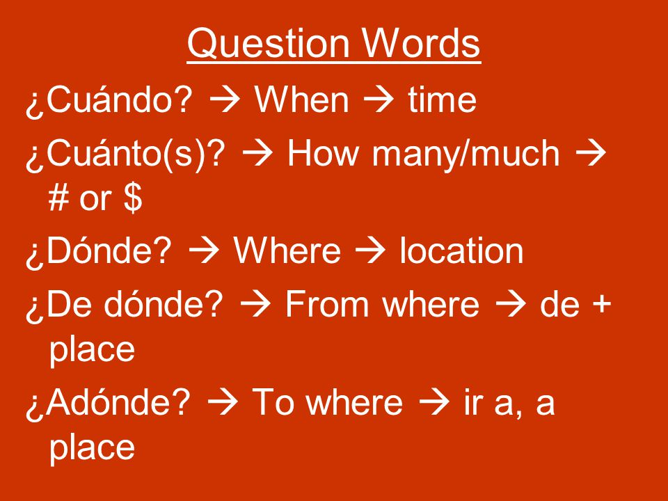 Question Words ¿Cuándo.  When  time ¿Cuánto(s).