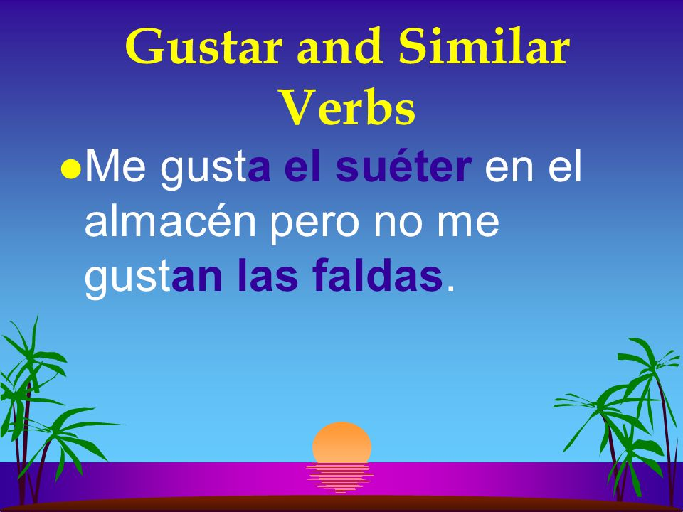 Gustar and Similar Verbs l If the subject is singular, use gusta.
