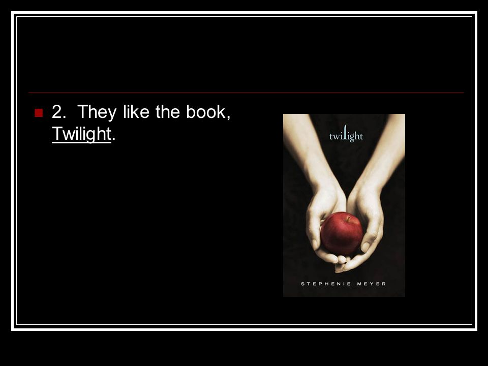 2. They like the book, Twilight.