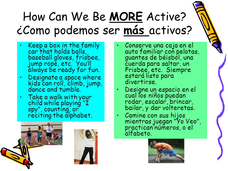 How Can We Be MORE Active. ¿Como podemos ser más activos.