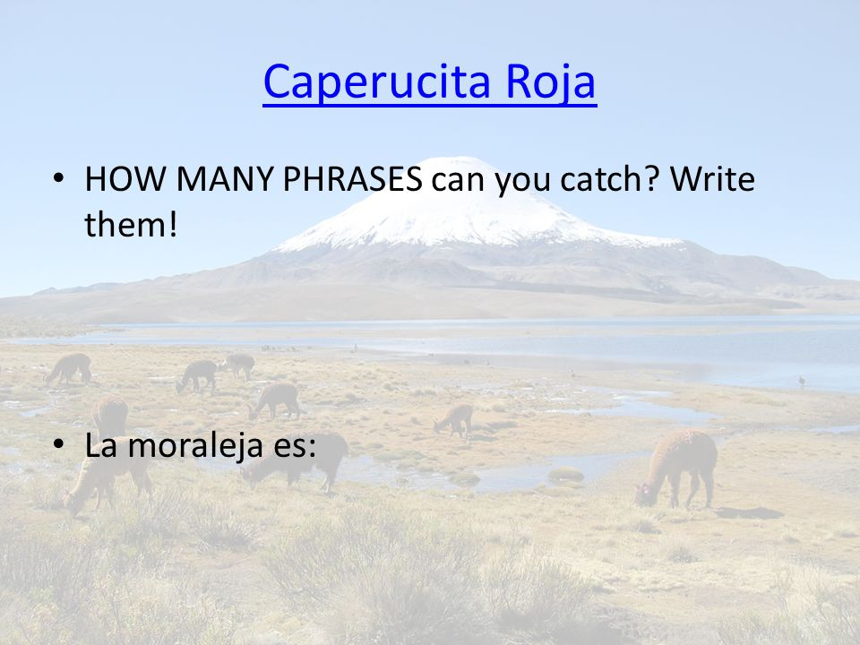 Caperucita Roja HOW MANY PHRASES can you catch Write them! La moraleja es: