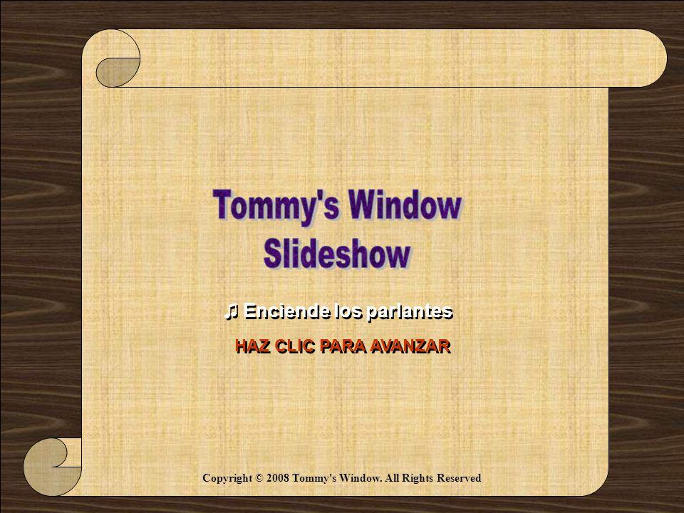 bb63b1603 2 ♫ Enciende los parlantes HAZ CLIC PARA AVANZAR Copyright © 2008 Tommy s  Window. All Rights Reserved