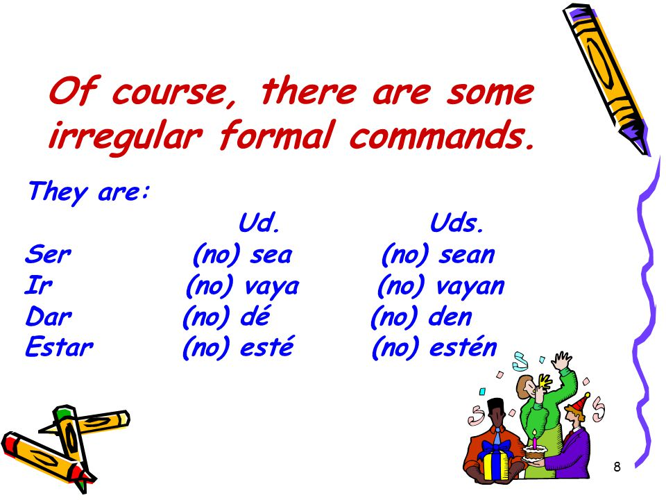 7 To make a negative formal command, add a no before the command and an n to the ending if plural.