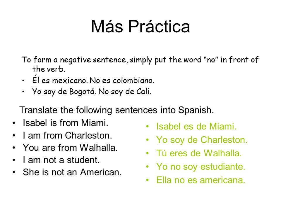Más Práctica To form a negative sentence, simply put the word no in front of the verb.