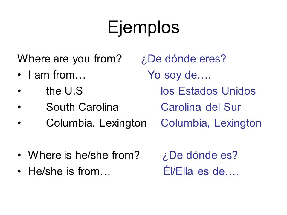 Ejemplos Where are you from. ¿De dónde eres. I am from… Yo soy de….