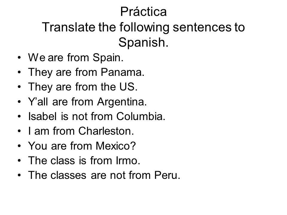 Práctica Translate the following sentences to Spanish.