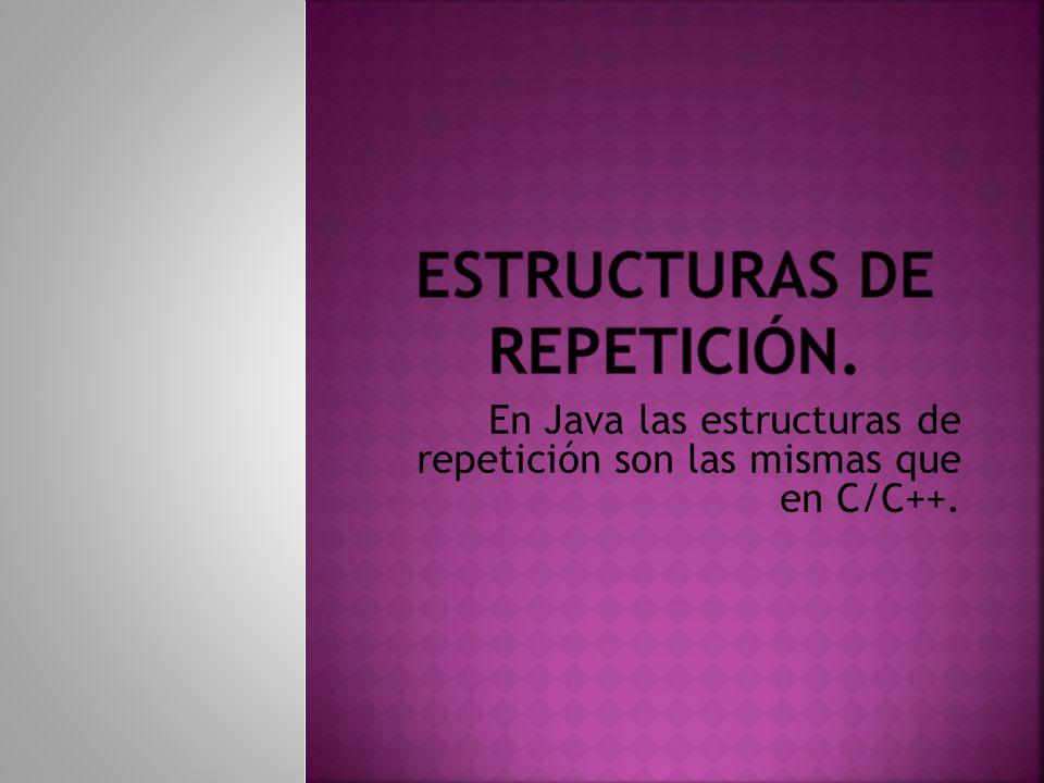 En Java Las Estructuras De Repetición Son Las Mismas Que En
