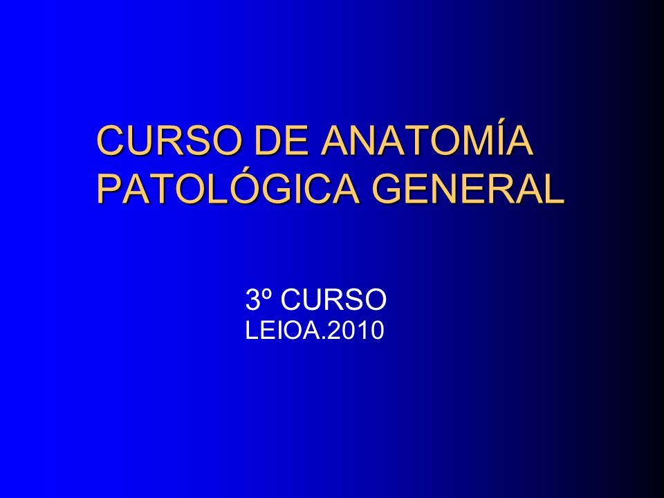 CURSO DE ANATOMÍA PATOLÓGICA GENERAL 3º CURSO LEIOA ppt descargar