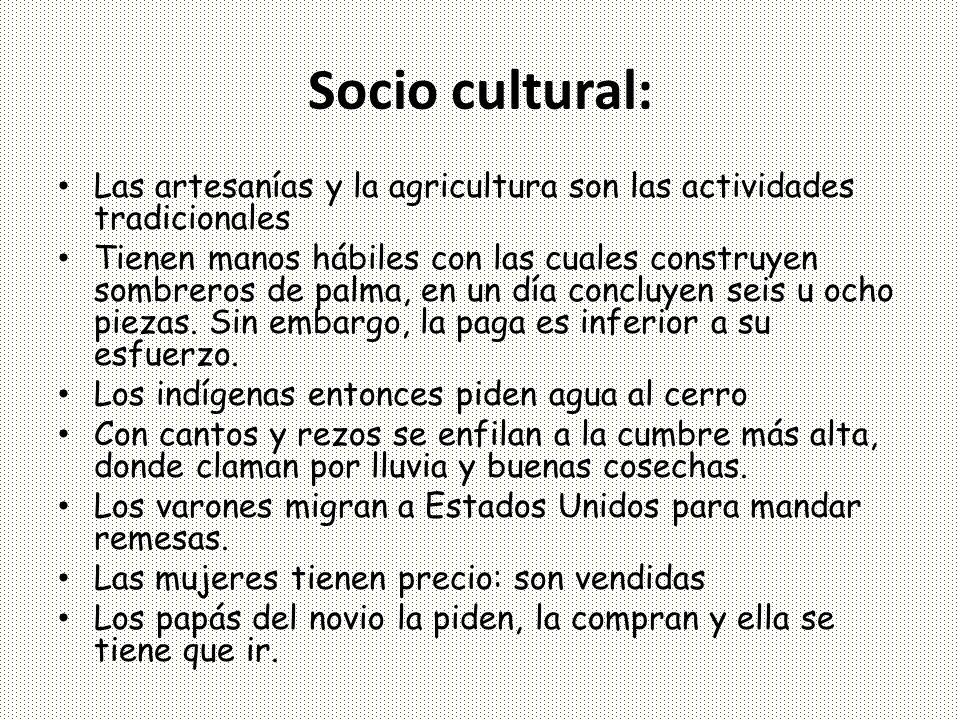 Socio cultural  Las artesanías y la agricultura son las actividades  tradicionales Tienen manos hábiles con 0bbbb758cf4