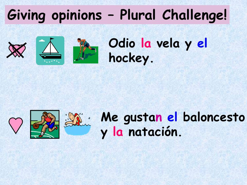 Giving opinions – Plural Challenge. Odio la vela y el hockey.