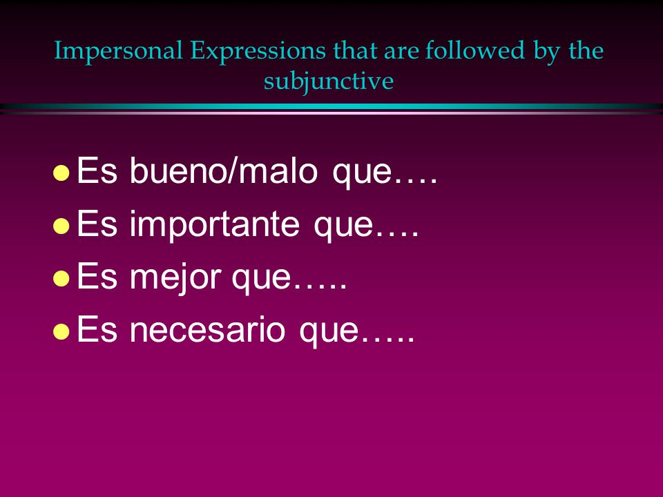 2 Clauses w/ impersonal expressions Es bueno que yo aprenda francés Independent clause (stands on its own) Subject > Verb Separated by the word que Dependent clause (can't stand on its own) Begins with the word que. Indicative Verb Subjunctive Verb