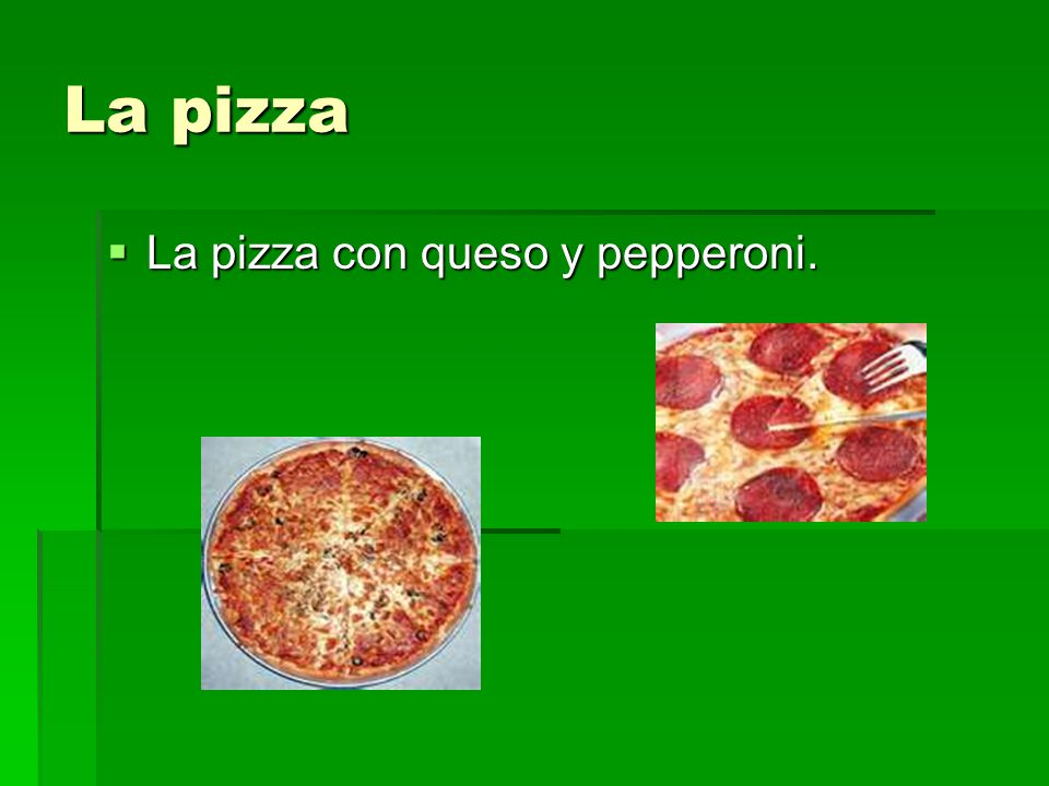 La pizza  La pizza con queso y pepperoni.